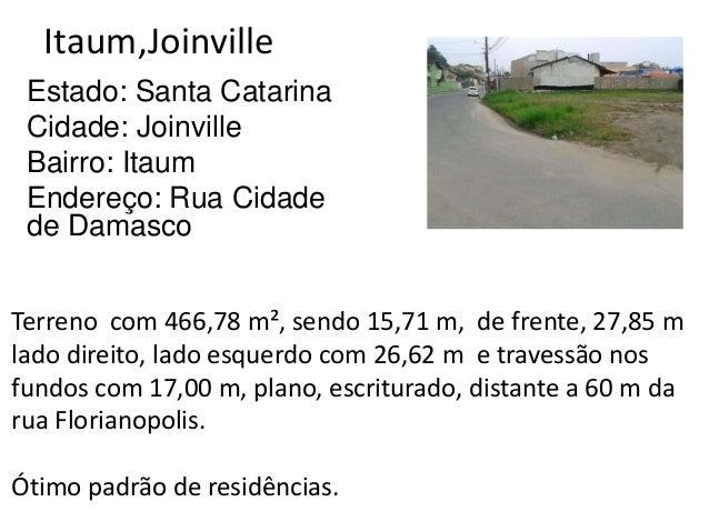 Itaum,Joinville Estado: Santa Catarina Cidade: Joinville Bairro: Itaum Endereço: Rua Cidade de Damasco Terreno com 466,78 ...