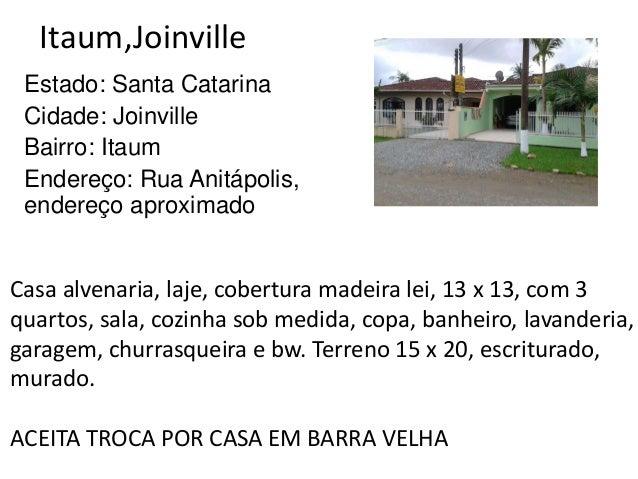 Itaum,Joinville Estado: Santa Catarina Cidade: Joinville Bairro: Itaum Endereço: Rua Anitápolis, endereço aproximado Casa ...