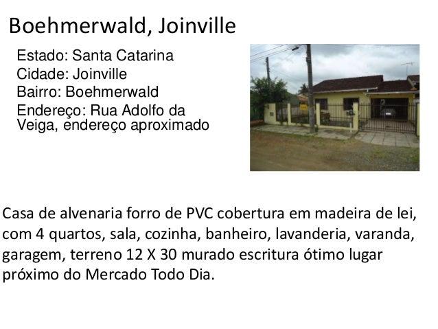Boehmerwald, Joinville Estado: Santa Catarina Cidade: Joinville Bairro: Boehmerwald Endereço: Rua Adolfo da Veiga, endereç...