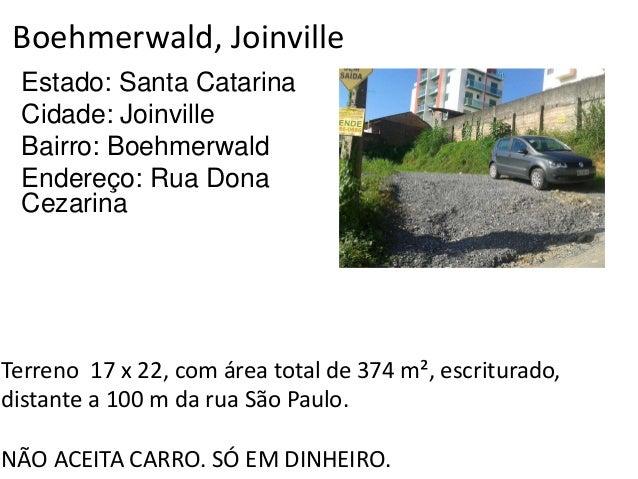Boehmerwald, Joinville Estado: Santa Catarina Cidade: Joinville Bairro: Boehmerwald Endereço: Rua Dona Cezarina Terreno 17...