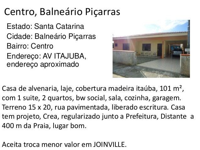 Centro, Balneário Piçarras Estado: Santa Catarina Cidade: Balneário Piçarras Bairro: Centro Endereço: AV ITAJUBA, endereço...