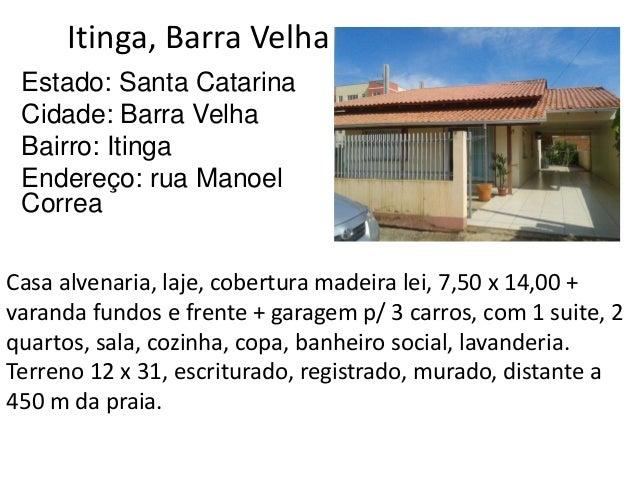 Itinga, Barra Velha Estado: Santa Catarina Cidade: Barra Velha Bairro: Itinga Endereço: rua Manoel Correa Casa alvenaria, ...