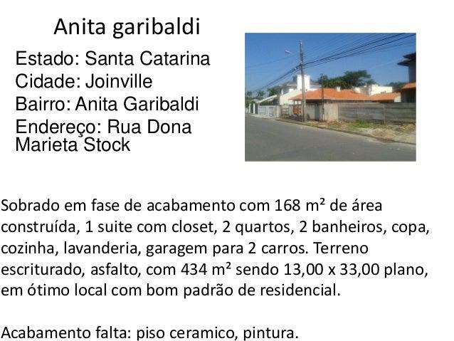 Anita garibaldi Estado: Santa Catarina Cidade: Joinville Bairro: Anita Garibaldi Endereço: Rua Dona Marieta Stock Sobrado ...