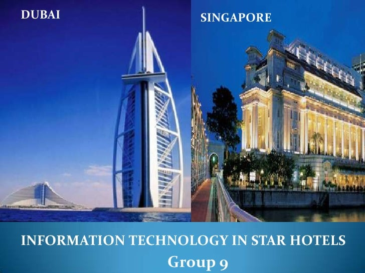 DUBAI<br />SINGAPORE<br />INFORMATION TECHNOLOGY IN STAR HOTELS<br />Group 9 <br />