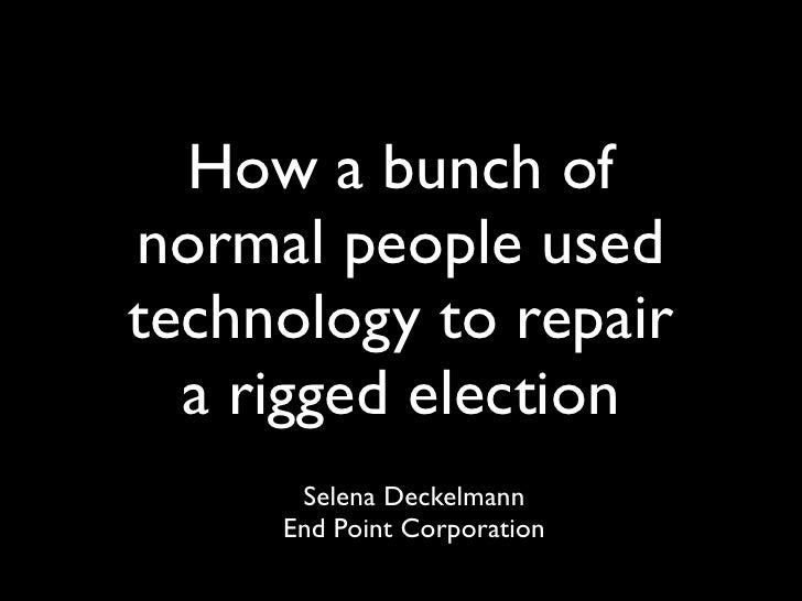 How a bunch of normal people used technology to repair   a rigged election       Selena Deckelmann      End Point Corporat...