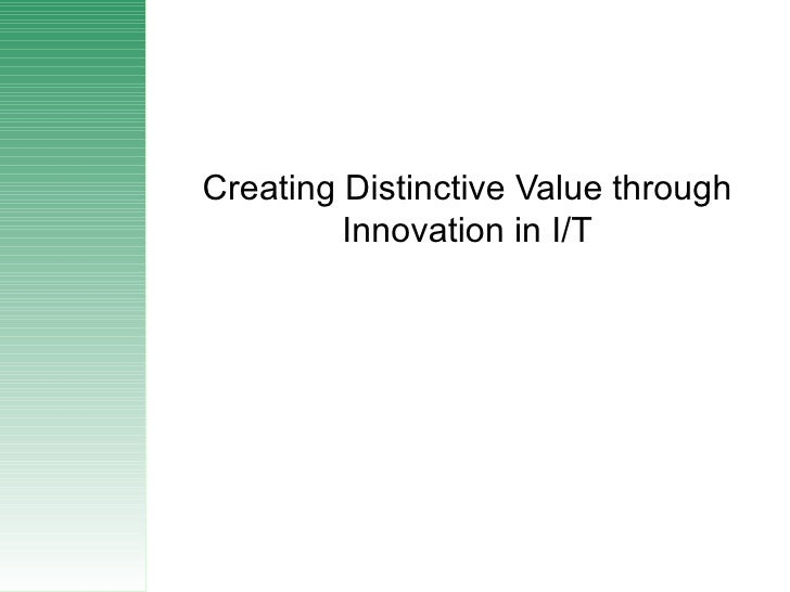 Creating Distinctive Value through Innovation in I/T