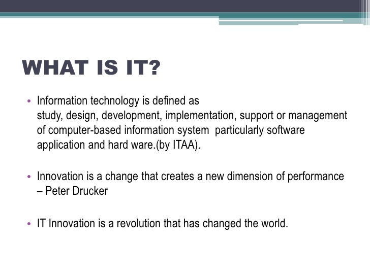 WHAT IS IT?<br />Information technology is defined as study, design, development, implementation, support or management of...