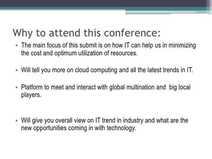 Why to attend this conference:<br />The main focus of this submit is on how IT can help us in minimizing the cost and opti...