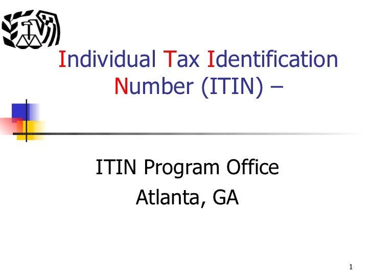 I ndividual  T ax  I dentification  N umber (ITIN) – ITIN Program Office Atlanta, GA