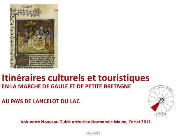 EN LA MARCHE DE GAULE ET DE PETITE BRETAGNE AU PAYS DE LANCELOT DU LAC Itinéraires culturels et touristiques CENA 2015 Voi...
