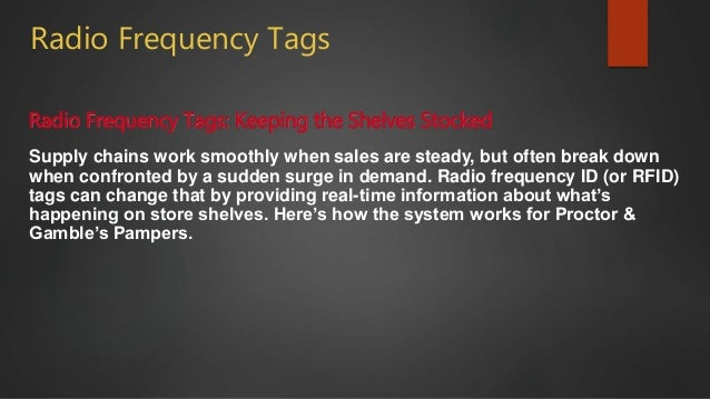Radio Frequency Tags Radio Frequency Tags: Keeping the Shelves Stocked Supply chains work smoothly when sales are steady, ...