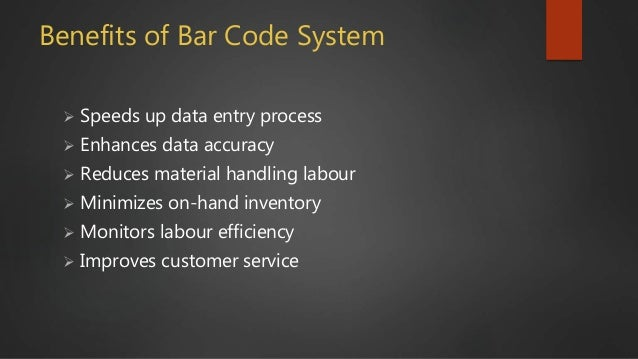 Benefits of Bar Code System  Reduces product recall  Verifies orders at receiving and shipping  Reduces work-in-process...