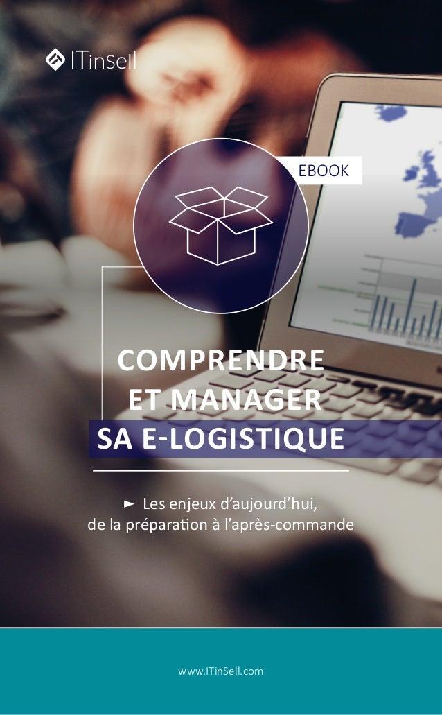www.ITinSell.com Les enjeux d'aujourd'hui, de la préparation à l'après-commande COMPRENDRE ET MANAGER SA E-LOGISTIQUE EBOOK
