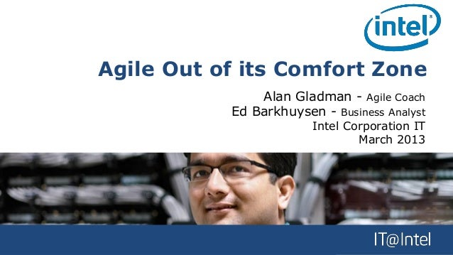 Agile Out of its Comfort Zone               Alan Gladman - Agile Coach           Ed Barkhuysen - Business Analyst         ...