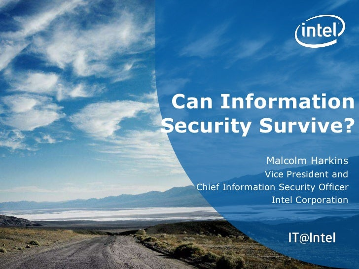 Can InformationSecurity Survive?                  Malcolm Harkins                  Vice President and   Chief Information ...