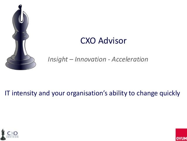 CXO Advisor Insight – Innovation - Acceleration IT intensity and your organisation's ability to change quickly