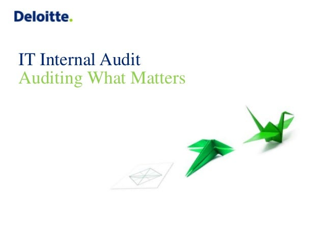 Copyright © 2014 Deloitte Development LLC. All rights reserved. IT Internal Audit Auditing What Matters
