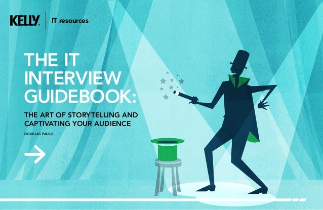 THE IT INTERVIEW GUIDEBOOK: IT resourcesIT resources DOUGLAS PAULO THE ART OF STORYTELLING AND CAPTIVATING YOUR AUDIENCE