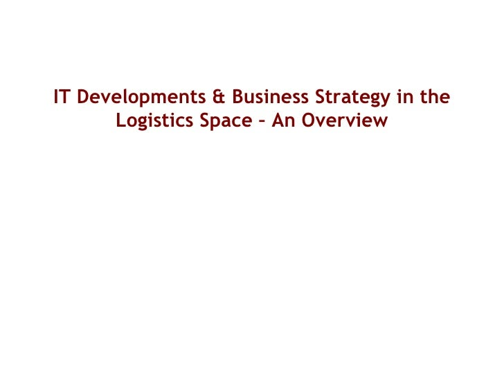 IT Developments & Business Strategy in the Logistics Space – An Overview