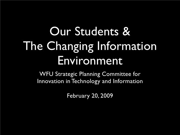 Our Students & The Changing Information      Environment    WFU Strategic Planning Committee for   Innovation in Technolog...