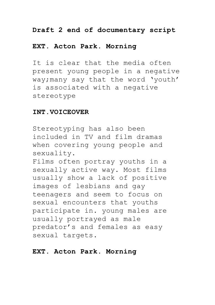 Draft 2 end of documentary scriptEXT. Acton Park. MorningIt is clear that the media oftenpresent young people in a negativ...
