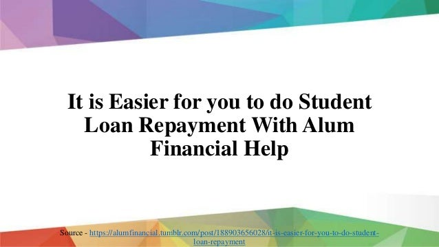 It is Easier for you to do Student Loan Repayment With Alum Financial Help Source - https://alumfinancial.tumblr.com/post/...