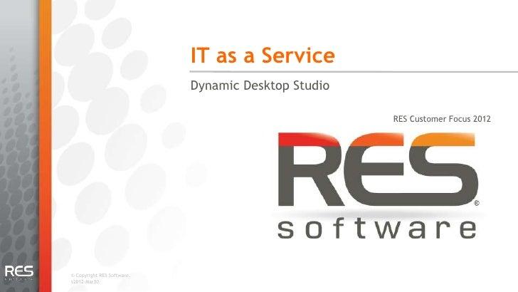 IT as a Service                            Dynamic Desktop Studio                                                     RES ...