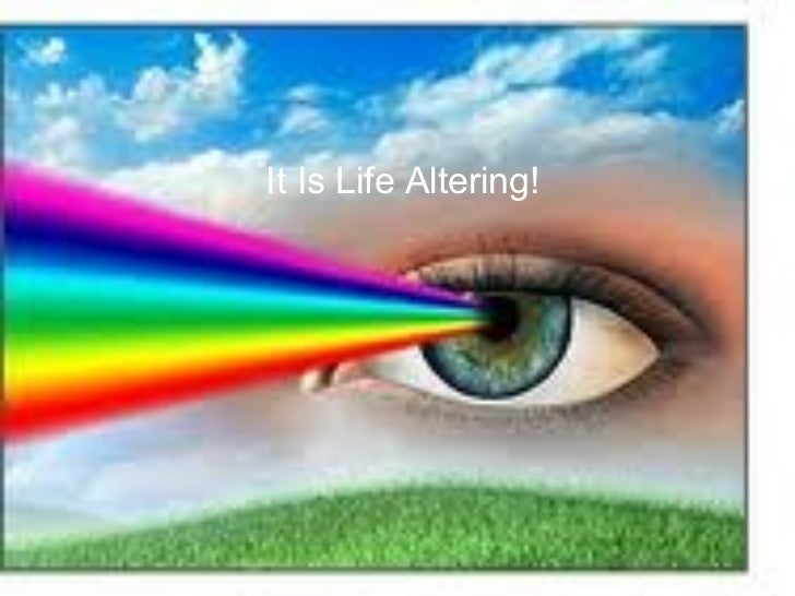 It Is Life Altering!