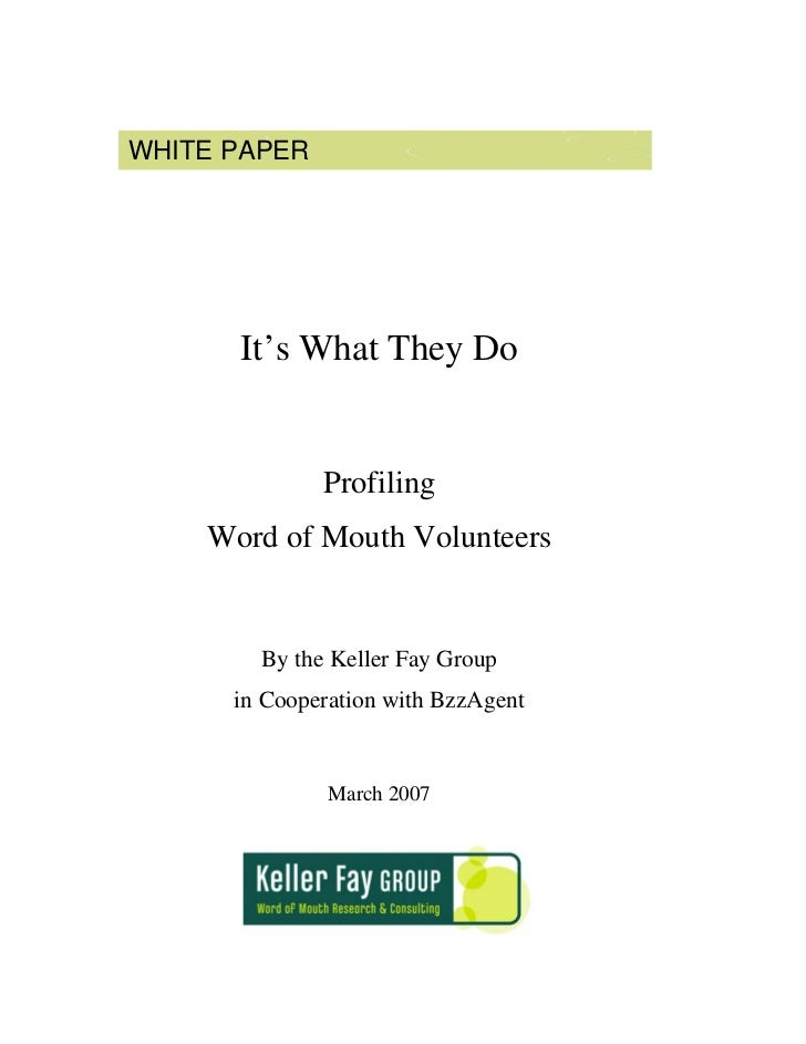 WHITE PAPER           It's What They Do                 Profiling     Word of Mouth Volunteers           By the Keller Fay...