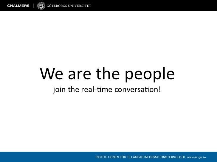Wearethepeople jointhereal‐/meconversa/on!            INSTITUTIONEN FÖR TILLÄMPAD INFORMATIONSTEKNOLOGI | www.ait.gu...
