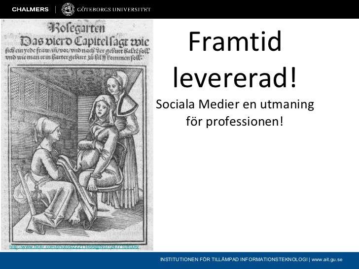 Framtid levererad! Sociala Medier en utmaning för professionen! INSTITUTIONEN FÖR TILLÄMPAD INFORMATIONSTEKNOLOGI   www.ai...