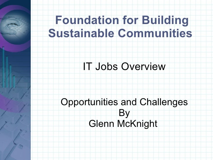 Foundation for Building Sustainable Communities  IT Jobs Overview Opportunities and Challenges By Glenn McKnight