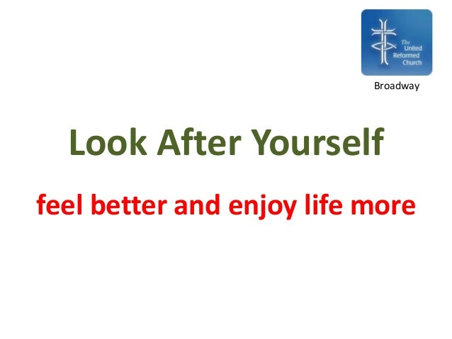 Look After Yourself feel better and enjoy life more Broadway