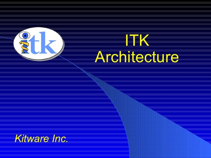 ITK Architecture Kitware Inc.