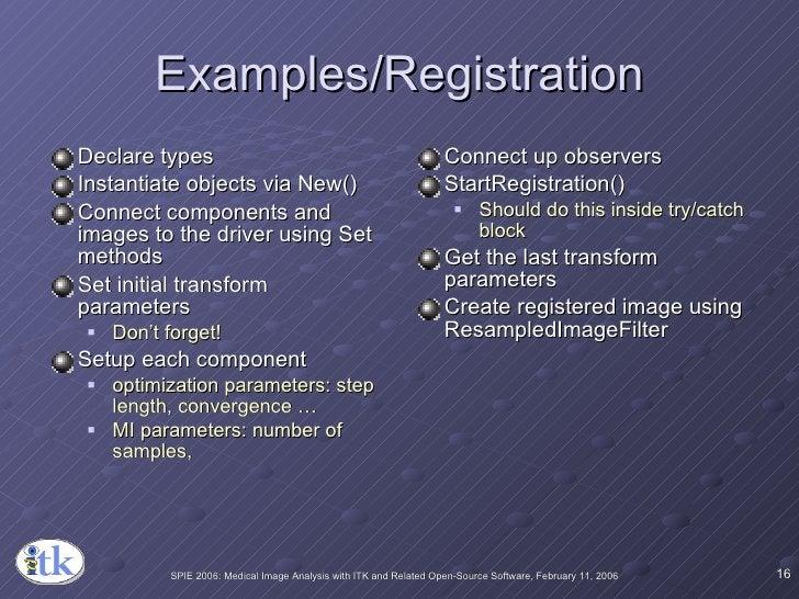 Examples/Registration <ul><li>Declare types </li></ul><ul><li>Instantiate objects via New() </li></ul><ul><li>Connect comp...