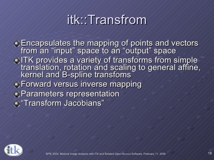 """itk::Transfrom <ul><li>Encapsulates the mapping of points and vectors from an """"input"""" space to an """"output"""" space </li></ul..."""