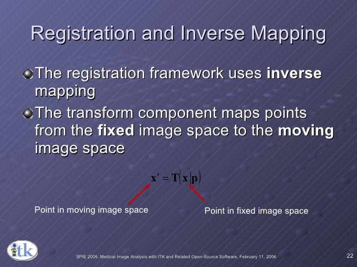 Registration and Inverse Mapping <ul><li>The registration framework uses  inverse  mapping </li></ul><ul><li>The transform...