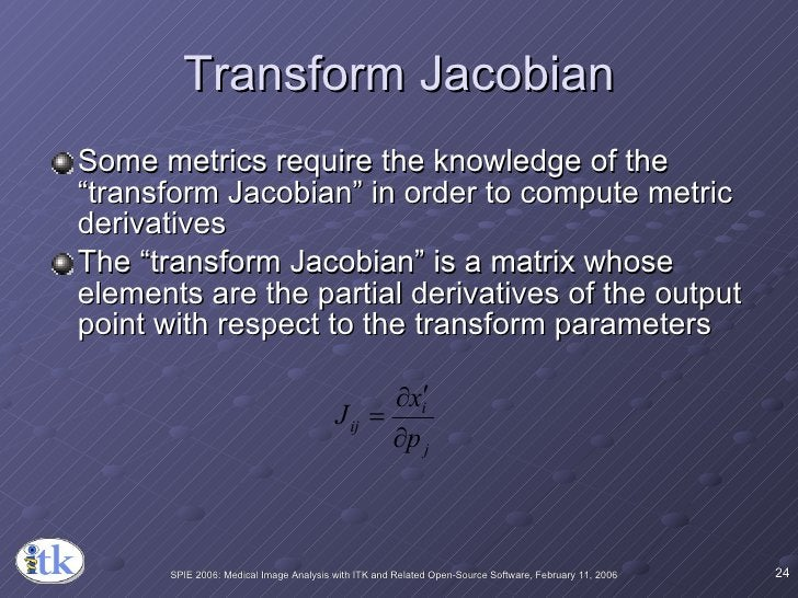 """Transform Jacobian <ul><li>Some metrics require the knowledge of the """"transform Jacobian"""" in order to compute metric deriv..."""