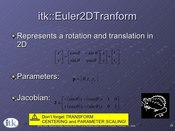 itk::Euler2DTranform <ul><li>Represents a rotation and translation in 2D </li></ul><ul><li>Parameters: </li></ul><ul><li>J...