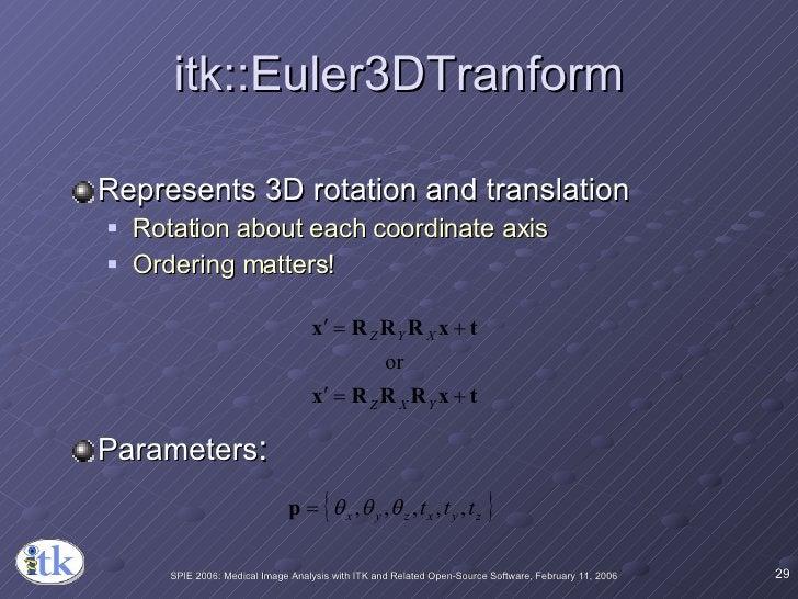 itk::Euler3DTranform <ul><li>Represents 3D rotation and translation </li></ul><ul><ul><li>Rotation about each coordinate a...