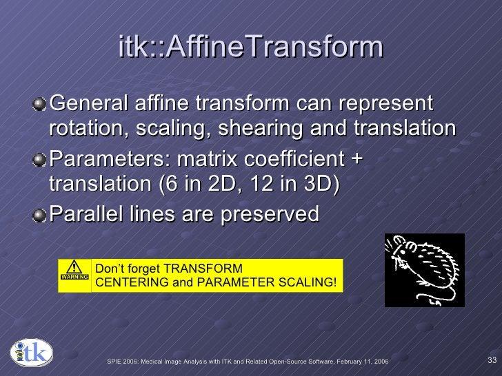 itk::AffineTransform <ul><li>General affine transform can represent rotation, scaling, shearing and translation </li></ul>...