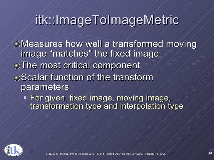"""itk::ImageToImageMetric <ul><li>Measures how well a transformed moving image """"matches"""" the fixed image </li></ul><ul><li>T..."""