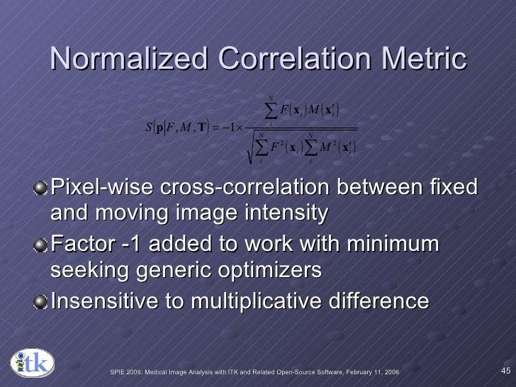 Normalized Correlation Metric <ul><li>Pixel-wise cross-correlation between fixed and moving image intensity </li></ul><ul>...