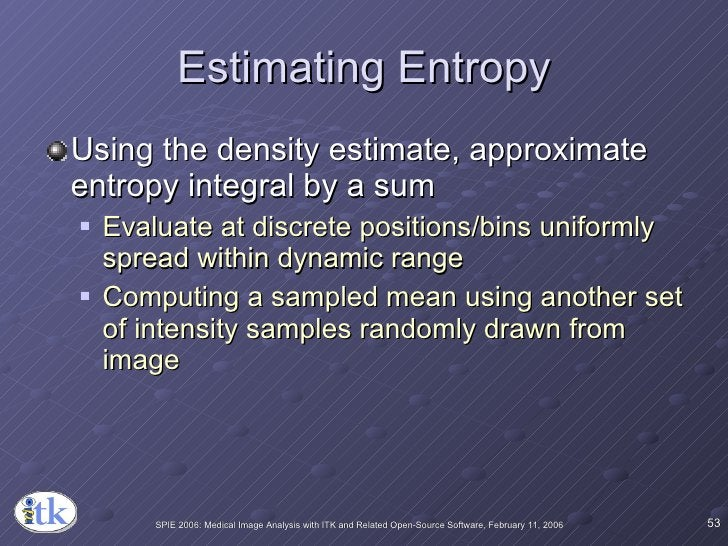 Estimating Entropy <ul><li>Using the density estimate, approximate entropy integral by a sum </li></ul><ul><ul><li>Evaluat...