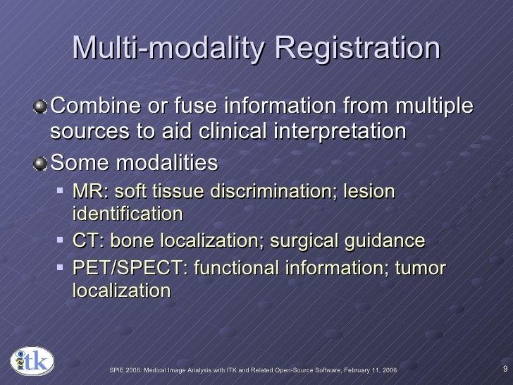 Multi-modality Registration <ul><li>Combine or fuse information from multiple sources to aid clinical interpretation </li>...