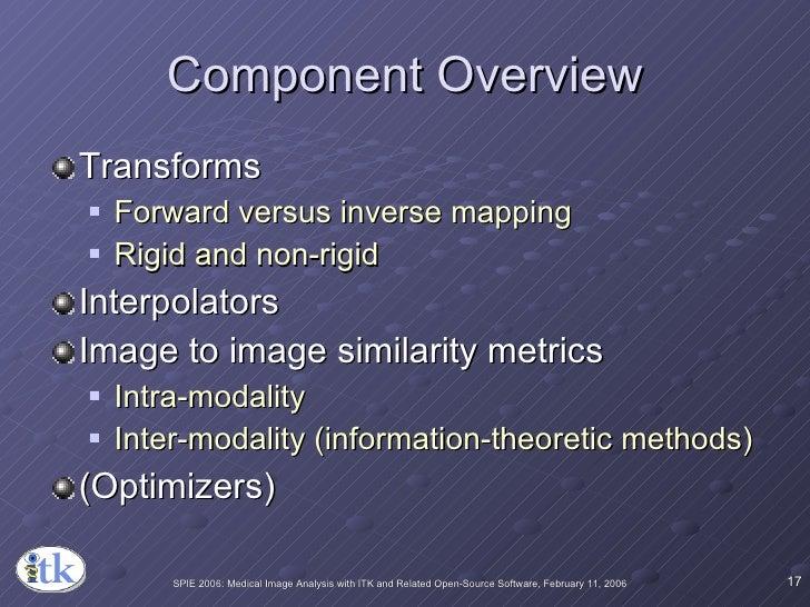 Component Overview <ul><li>Transforms </li></ul><ul><ul><li>Forward versus inverse mapping </li></ul></ul><ul><ul><li>Rigi...