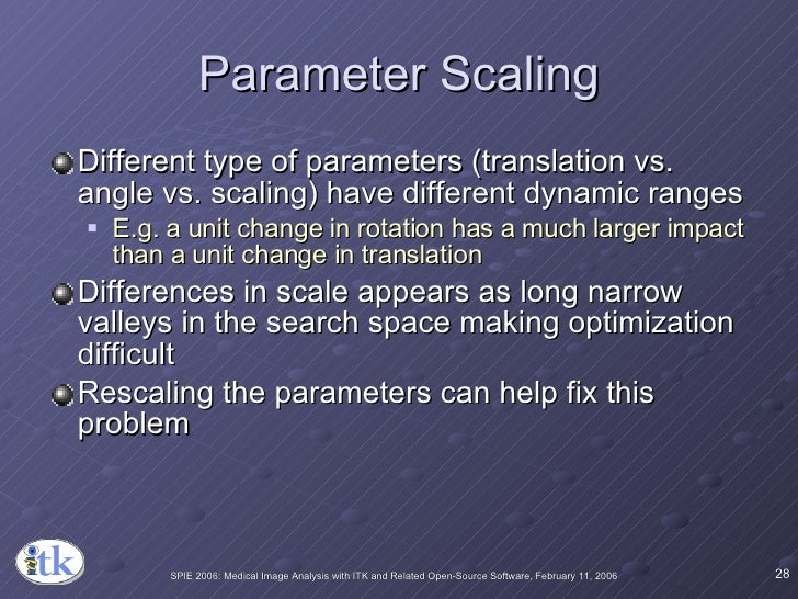 Parameter Scaling <ul><li>Different type of parameters (translation vs. angle vs. scaling) have different dynamic ranges <...