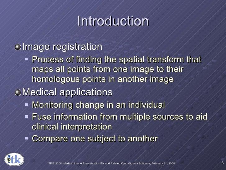 Introduction <ul><li>Image registration </li></ul><ul><ul><li>Process of finding the spatial transform that maps all point...