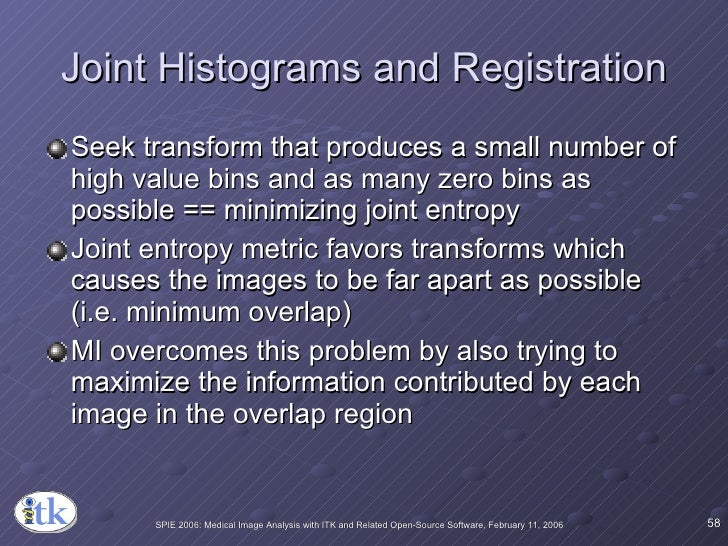 Joint Histograms and Registration <ul><li>Seek transform that produces a small number of high value bins and as many zero ...