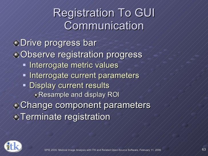 Registration To GUI Communication <ul><li>Drive progress bar </li></ul><ul><li>Observe registration progress </li></ul><ul...